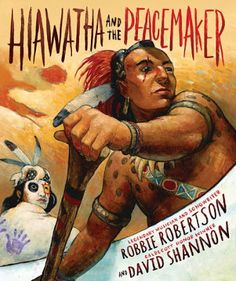 Storytelling is a sacred art.  In Hiawatha And The Peacemaker (Abrams Books For Young Readers, September 8, 2015) with words by Robbie Robertson and pictures by David Shannon we enter the wondrous realm of history brought to life by a tale passed from one generation to the next.