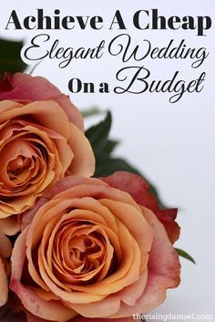 How to Achieve a Cheap Elegant Wedding on a budget. Tips and tricks to save. #wedding #budget #elegant #savings #flowers #dress #bestday The Rising Damsel