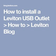 How to install a Leviton USB Outlet > How to > Leviton Blog