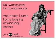 Humor Quotes For Women | Funny Sayings and Humor / Dull women and immaculate houses