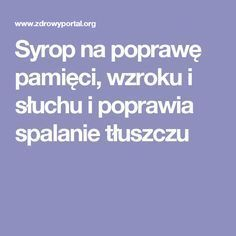 Syrop na poprawę pamięci, wzroku i słuchu i poprawia spalanie tłuszczu Herbal Remedies, Home Remedies, Natural Remedies, Health Diet, Health Fitness, Natural Medicine, Health And Beauty, Healthy Life, Herbalism