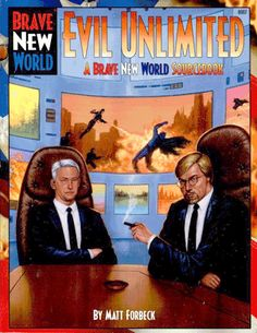 EVIL UNLIMITED for the BRAVE NEW WORLD roleplaying game: If you want to use your super-powers to make a fortune, go to these guys.