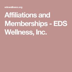Affiliations and Memberships - EDS Wellness, Inc.
