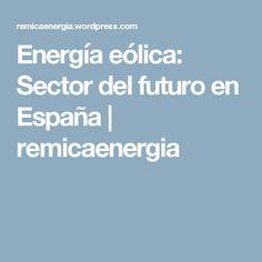 Energía eólica: Sector del futuro en España | remicaenergia
