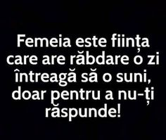 Femeia este fiinta care are rabdare o zi intreaga sa o suni doar pentru a nu-ti raspunde !:))) R Words, Wise Words, Let Me Down, Sarcasm Only, Funny Times, Funny Bunnies, Quotations, Haha, Funny Quotes