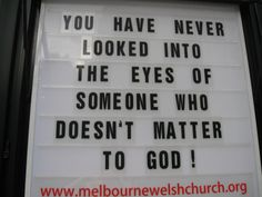 You have never interacted with someone that doesn't matter to God - -Church sign saying Church Sign Sayings, Funny Church Signs, Church Humor, Church Quotes, Funny Signs, Funny Memes, Bible Verses Quotes, Sign Quotes, Faith Quotes