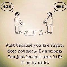 We have to remember that someone isn't necessarily wrong. We just haven't seen life from their side, and don't understand their point of view.
