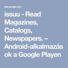 issuu - Read Magazines, Catalogs, Newspapers. – Android-alkalmazások a Google Playen