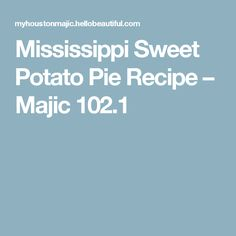 Mississippi Sweet Potato Pie Recipe – Majic 102.1
