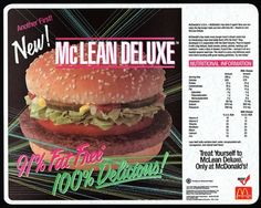 """Year it was introduced: 1991What was it: It was a healthy reduced fat hamburger created to appease critics and appeal to health conscious customers. According How Stuff Works in order make the meat lean they used seaweed:""""To make the burger so low-fat, the company replaced the fat content with water. The recipe called for carrageenan -- a seaweed extract -- to bind the water to the beef. Beef made up only 90 percent of the patty, and water and carrageenan made up the remaining 10 percent."""