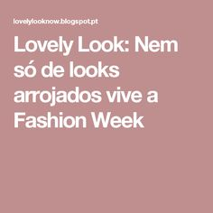 Lovely Look: Nem só de looks arrojados vive a Fashion Week