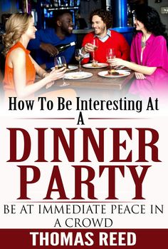 You're about to discover…How To Be Interesting At A Dinner Party. Yes, you heard it right. This is the definitive guide to making yourself desirable to everyone you meet in one of the most awkward social gathering on the planet. The dreaded dinner party.