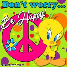 Don't worry...Be Happy! ➡ More Cartoon Graphics & Greetings: http://cartoongraphics.blogspot.com/ ~And on Facebook~ https://www.facebook.com/dreamontoyz Tweety Bird ☮ with PEACE sign