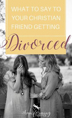 What to Say to Your Christian Friend Getting Divorced