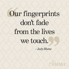 """""""Our fingerprints don't fade from the lives we touch."""" - Judy Blume #quote #wisewords"""
