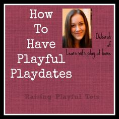 Get the lowdown on a peaceful playful playdate- setup, activities, toys and involvement