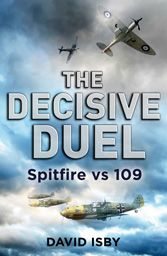 THE DECISIVE DUEL: SPITFIRE vs 109 by David Isby, published by Little, Brown