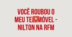 RFM   Nilton – Apanhados pelo Telefone – você roubou meu telemóvel