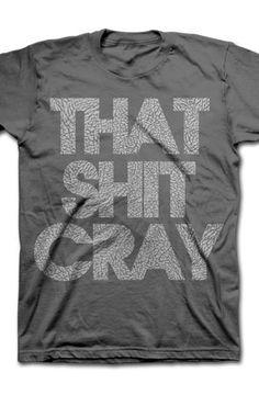 That shit cray!