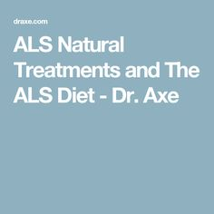 ALS Natural Treatments and The ALS Diet - Dr. Axe