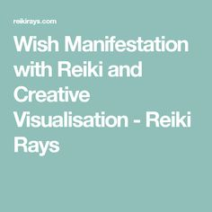Wish Manifestation with Reiki and Creative Visualisation - Reiki Rays