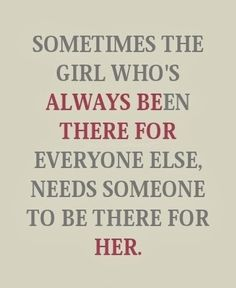 the girl whose been there for everyone else life quotes quotes quote girl girly quotes girly quote