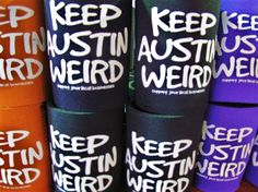 Keep Austin Weird. 50 Sure Signs That AUSTIN Is Actually Utopia