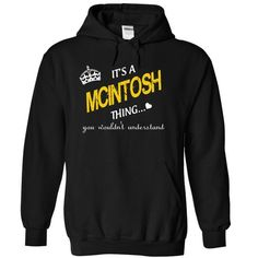 It' s a MCINTOSH thing you wouldn't understand - #gift for mom #anniversary gift. MORE INFO => https://www.sunfrog.com/LifeStyle/MCINTOSH-4717-Black-11584434-Hoodie.html?68278