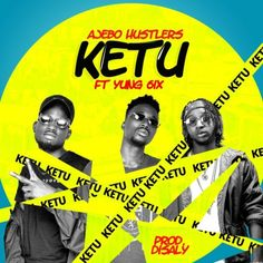 Mp3 Download: Ajebo Hustlers - Ketu ft. Yung6ix