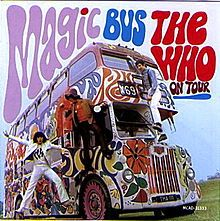Magic Bus: The Who on Tour (1969) the 4th American album by The Who; a compilation of previous studio songs released to capitalize on the success of their single of the same name.