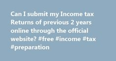 Can I submit my Income tax Returns of previous 2 years online through the official website? #free #income #tax #preparation http://incom.remmont.com/can-i-submit-my-income-tax-returns-of-previous-2-years-online-through-the-official-website-free-income-tax-preparation-2/  #how to submit income tax return # Can I submit my Income tax Returns of previous 2 years online through the official website? First of all. an Individual who earned only salary income was exempted from filing of return for…