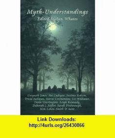 Myth-understandings (9780955579127) Pat Cadigan, Storm Constantine, Gwyneth Jones, Leigh Kennedy, Deborah J. Miller, Tricia Sullivan, Freda Warrington, Liz Williams, Sarah Pinborough, Kari Sperring, Ian Whates , ISBN-10: 0955579120  , ISBN-13: 978-0955579127 ,  , tutorials , pdf , ebook , torrent , downloads , rapidshare , filesonic , hotfile , megaupload , fileserve
