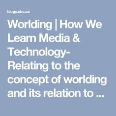 """Worlding   How We Learn Media & Technology-     Relating to the concept of worlding and its relation to a blog as an educational space in Rak and Poletti's chapter """"The Blog as an Experimental Setting"""". This article gives a good background on Heidegger's original concept of worlding."""