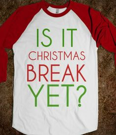 IS IT CHRISTMAS BREAK YET? Order this early next year...a must!