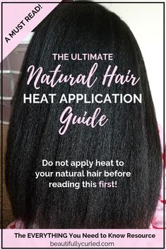 Your Ultimate Natural Hair Heat Application Guide • Beautifully Curled