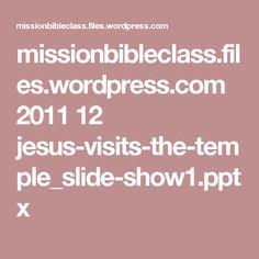 missionbibleclass.files.wordpress.com 2011 12 jesus-visits-the-temple_slide-show1.pptx