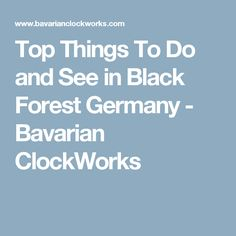 Top Things To Do and See in Black Forest Germany - Bavarian ClockWorks