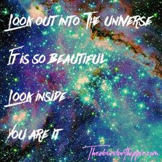 Look out into the Universe It is so beautiful  Look inside You are it  BLOG