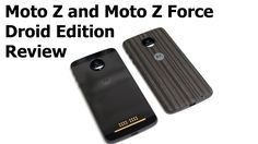 Moto Z and Moto Z Force Droid Edition Review