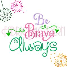 BE BRAVE ALWAYS Calligraphy Machine Embroidery Design, typography in multiple sizes, #614 by FabricModern on Etsy