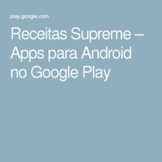 Receitas Supreme – Apps para Android no Google Play