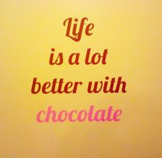 Life is a lot better with chocolate #chocolate #quotes #sweets