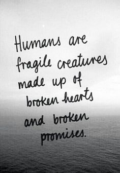 Humans are fragile creatures made out of broken hearts and broken promises. It is promises and heart that make us human and mature into the people we are supposed to become True Quotes, Words Quotes, Sayings, Breakup Quotes, Quotable Quotes, Daily Quotes, The Words, Quotes About Moving On, Amazing Quotes