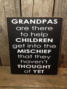 GRANDPAS are there to help children get into mischief family home fathers day sign papa gift home. Uh oh, Papa and Grandpa Bruce. Now Quotes, Cute Quotes, Great Quotes, Funny Quotes, Inspirational Quotes, Qoutes, Quotations, Awesome Quotes, Sign Quotes