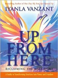 Up from Here: Reclaiming the Male Spirit: A Guide to Transforming Emotions into Power and Freedom  $16.95  by Iyanla Vanzant