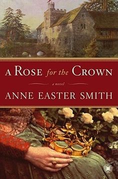 A Rose for the Crown by Anne Easter Smith. A 4* read.