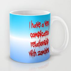 Free Ship with $5 discount through 11/9/2014. Use URL: society6.com/... I have a complicated relationship with  zombies Mug by Pat71896