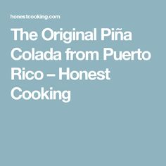 The Original Piña Colada from Puerto Rico – Honest Cooking