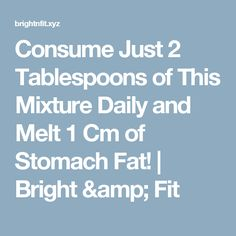 Consume Just 2 Tablespoons of This Mixture Daily and Melt 1 Cm of Stomach Fat!  |  Bright & Fit