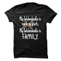 My Goldendoodle is not a pet My Goldendoodle is Family T Shirt, Hoodie, Sweatshirts - cheap t shirts #style #clothing